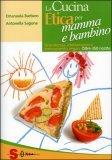 la cucina etica per mamma e bambino 32771 - La Cucina Etica per Mamma e Bambino