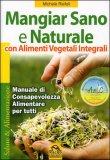 mangiar sano e naturale macro edizioni libro 101477 - Mangiar Sano e Naturale